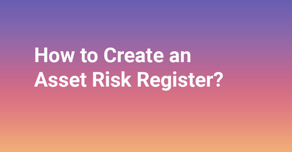 Blog Featured Image How to Create an Asset Risk Register [+Template]